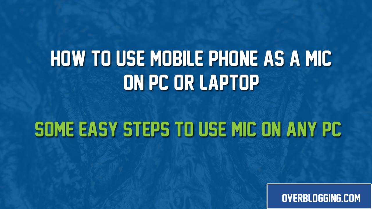 How to Use a Mobile Phone as a Mic on a Computer