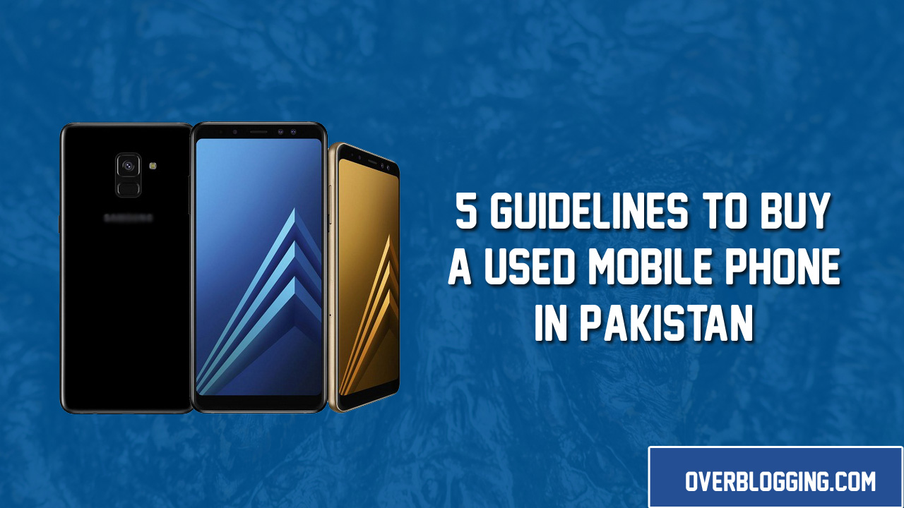 How to Buy a Used Mobile Phone in Pakistan – 5 Guidelines