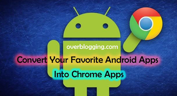 Convert Your Favorite Android Apps into Chrome Apps copy